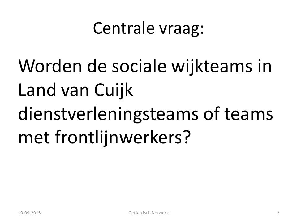 Centrale vraag: Worden de sociale wijkteams in Land van Cuijk dienstverleningsteams of teams met frontlijnwerkers