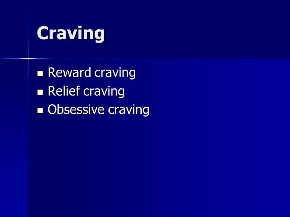 Craving Reward craving Relief craving Obsessive craving