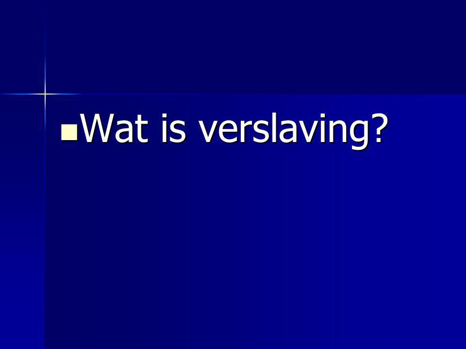 Wat is verslaving