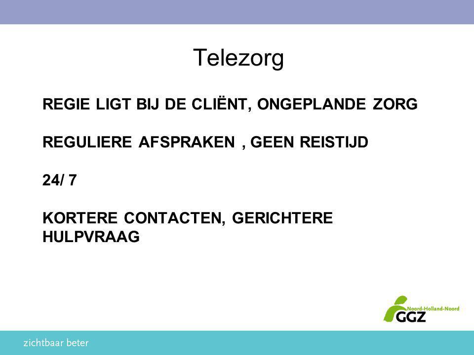 Telezorg Regie ligt bij de cliënt, ongeplande zorg Reguliere afspraken , geen reistijd 24/ 7 kortere contacten, gerichtere hulpvraag.