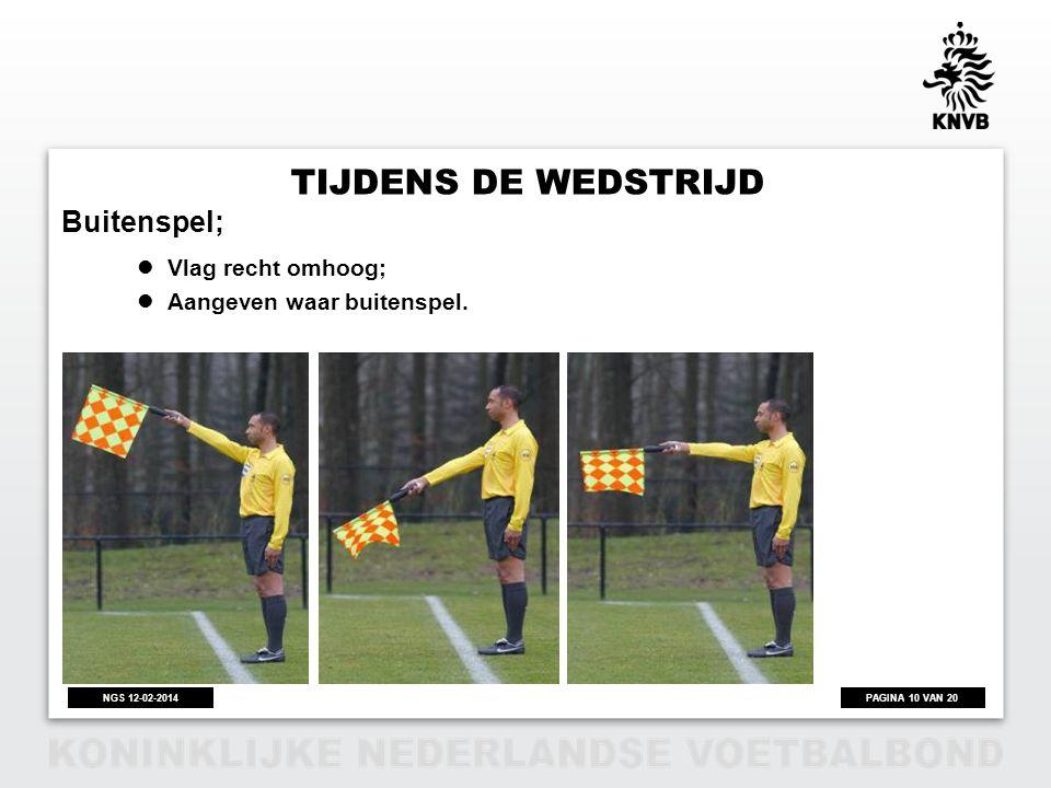Tijdens de wedstrijd Buitenspel; Vlag recht omhoog;
