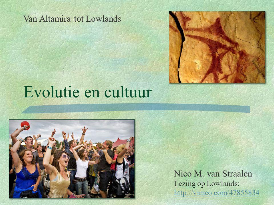 Evolutie en cultuur Van Altamira tot Lowlands Nico M. van Straalen