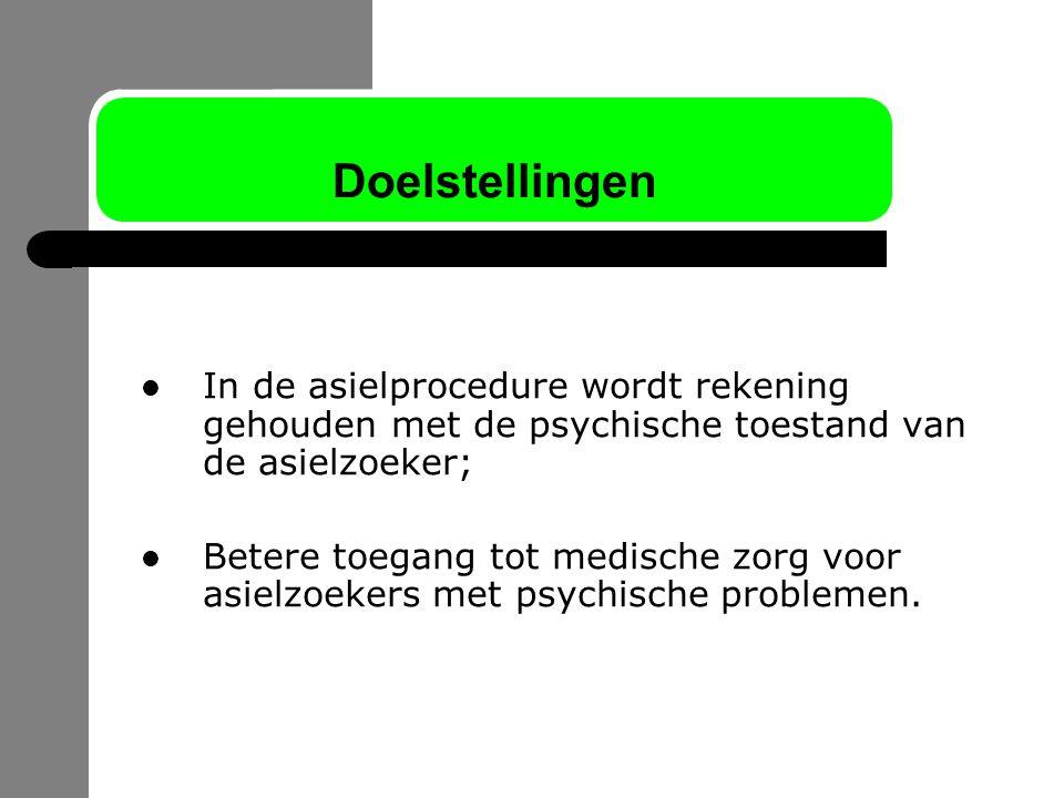 Doelstellingen In de asielprocedure wordt rekening gehouden met de psychische toestand van de asielzoeker;