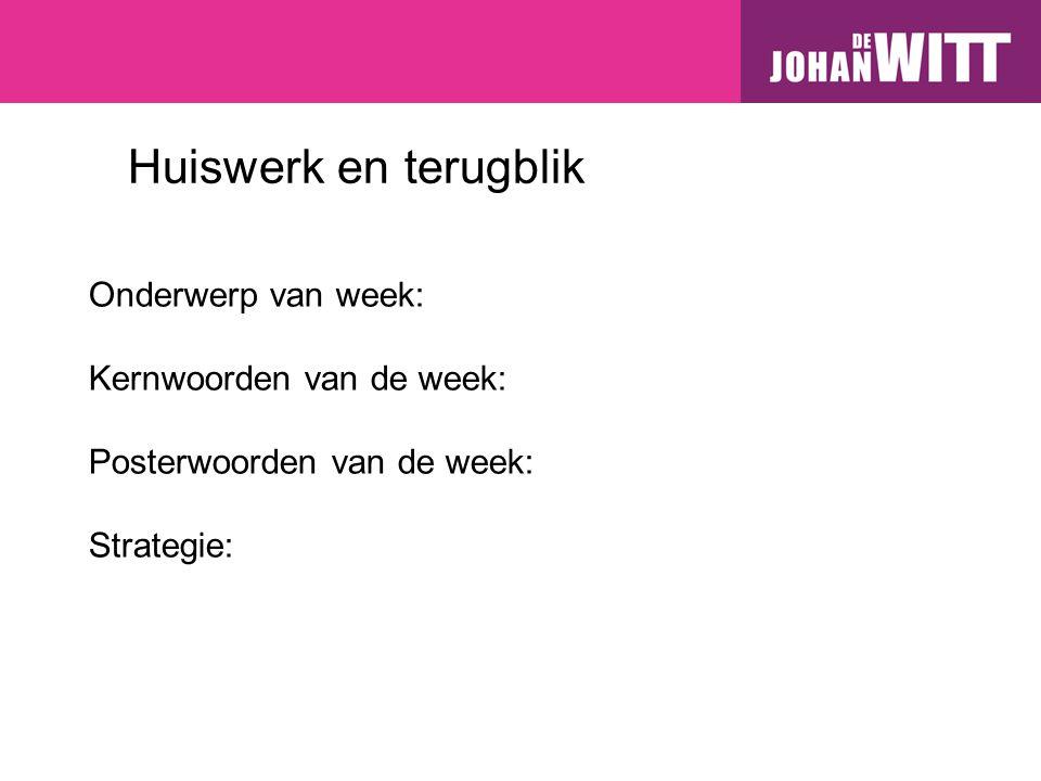 Huiswerk en terugblik Onderwerp van week: Kernwoorden van de week: