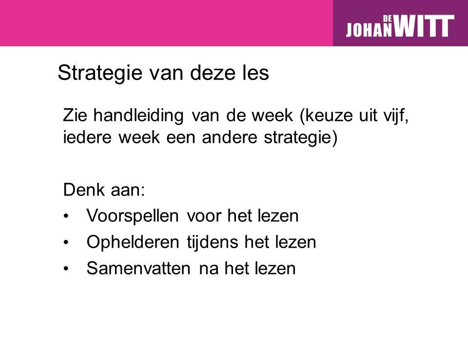 Strategie van deze les Zie handleiding van de week (keuze uit vijf, iedere week een andere strategie)