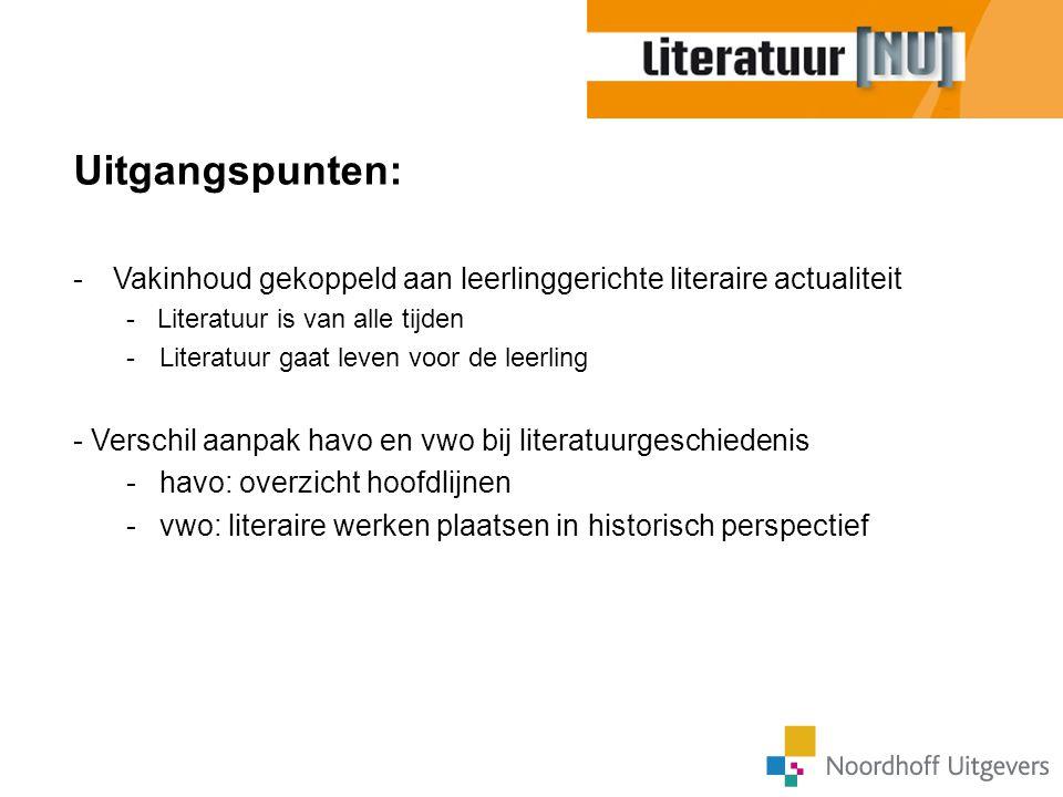 Uitgangspunten: Vakinhoud gekoppeld aan leerlinggerichte literaire actualiteit. - Literatuur is van alle tijden.