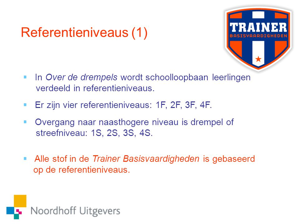 Referentieniveaus (1) In Over de drempels wordt schoolloopbaan leerlingen. verdeeld in referentieniveaus.