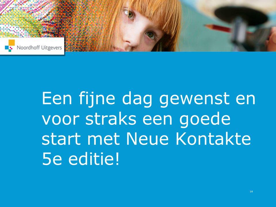 Een fijne dag gewenst en voor straks een goede start met Neue Kontakte 5e editie!