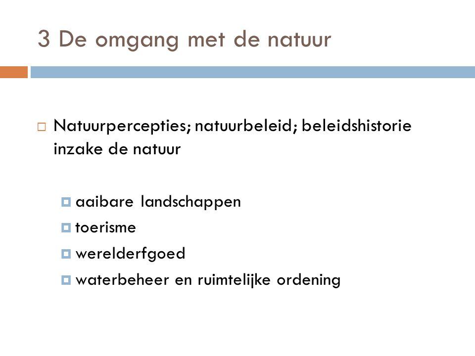 3 De omgang met de natuur Natuurpercepties; natuurbeleid; beleidshistorie inzake de natuur. aaibare landschappen.