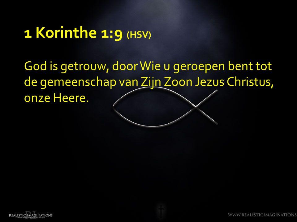 1 Korinthe 1:9 (HSV) God is getrouw, door Wie u geroepen bent tot de gemeenschap van Zijn Zoon Jezus Christus, onze Heere.