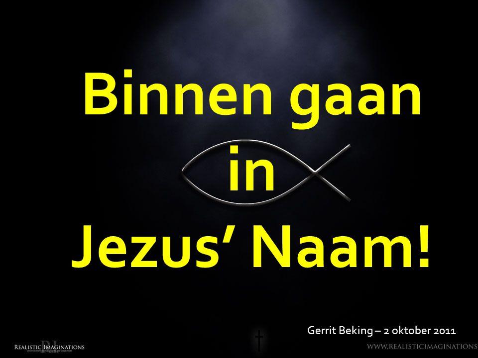 Binnen gaan in Jezus' Naam!