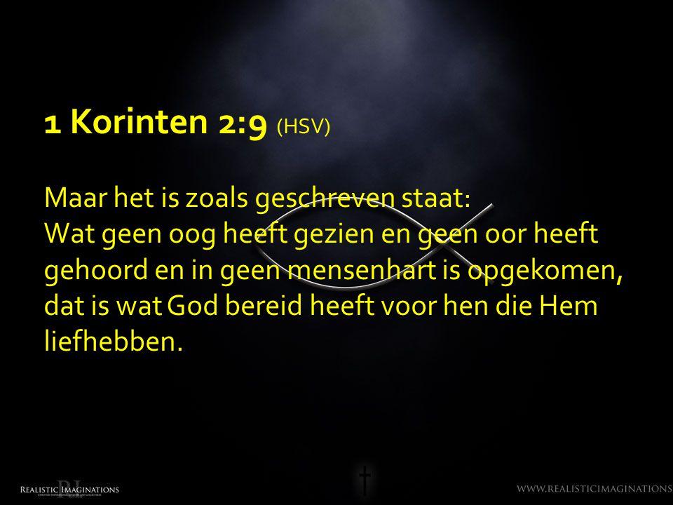 1 Korinten 2:9 (HSV) Maar het is zoals geschreven staat: