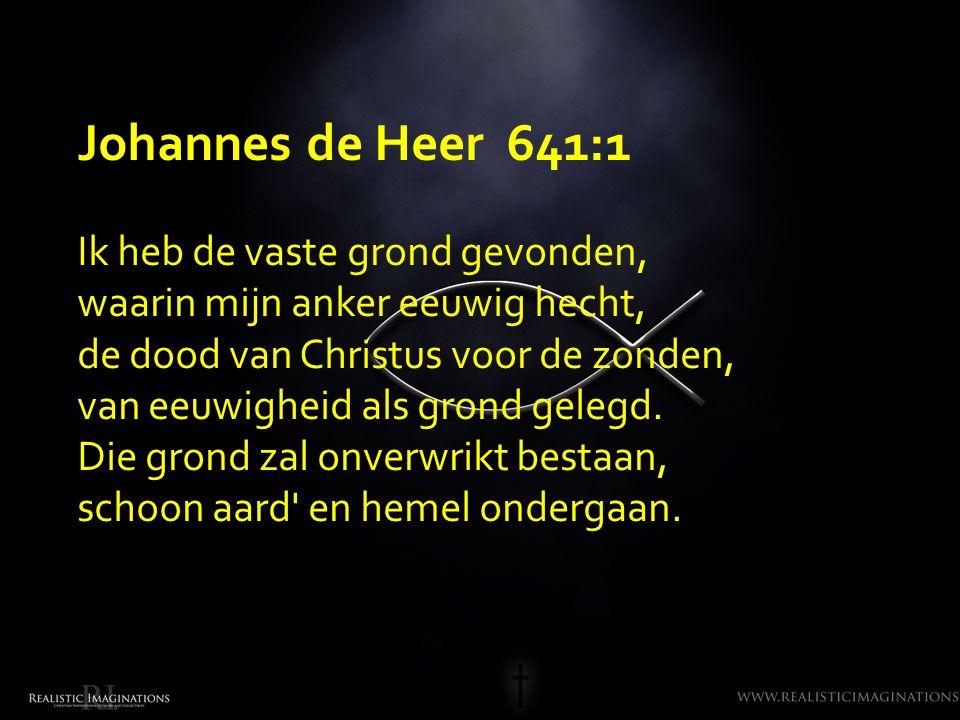 Johannes de Heer 641:1 Ik heb de vaste grond gevonden,
