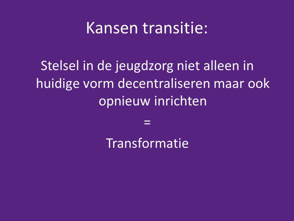 Kansen transitie: Stelsel in de jeugdzorg niet alleen in huidige vorm decentraliseren maar ook opnieuw inrichten.