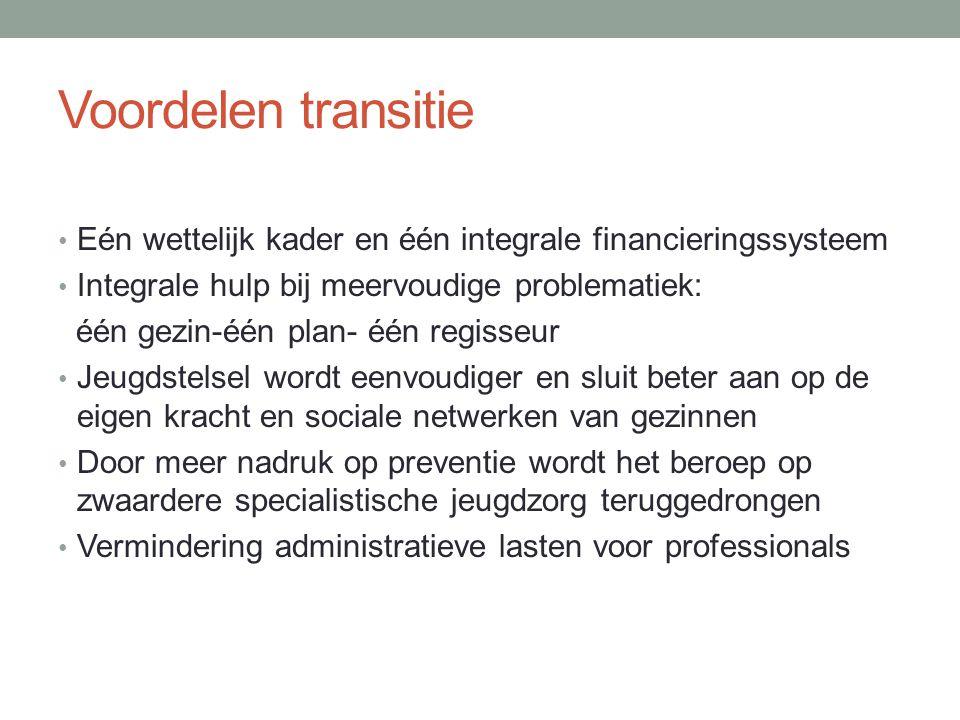 Voordelen transitie Eén wettelijk kader en één integrale financieringssysteem. Integrale hulp bij meervoudige problematiek: