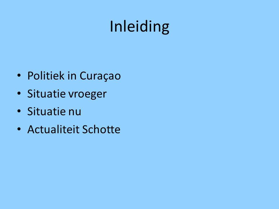 Inleiding Politiek in Curaçao Situatie vroeger Situatie nu