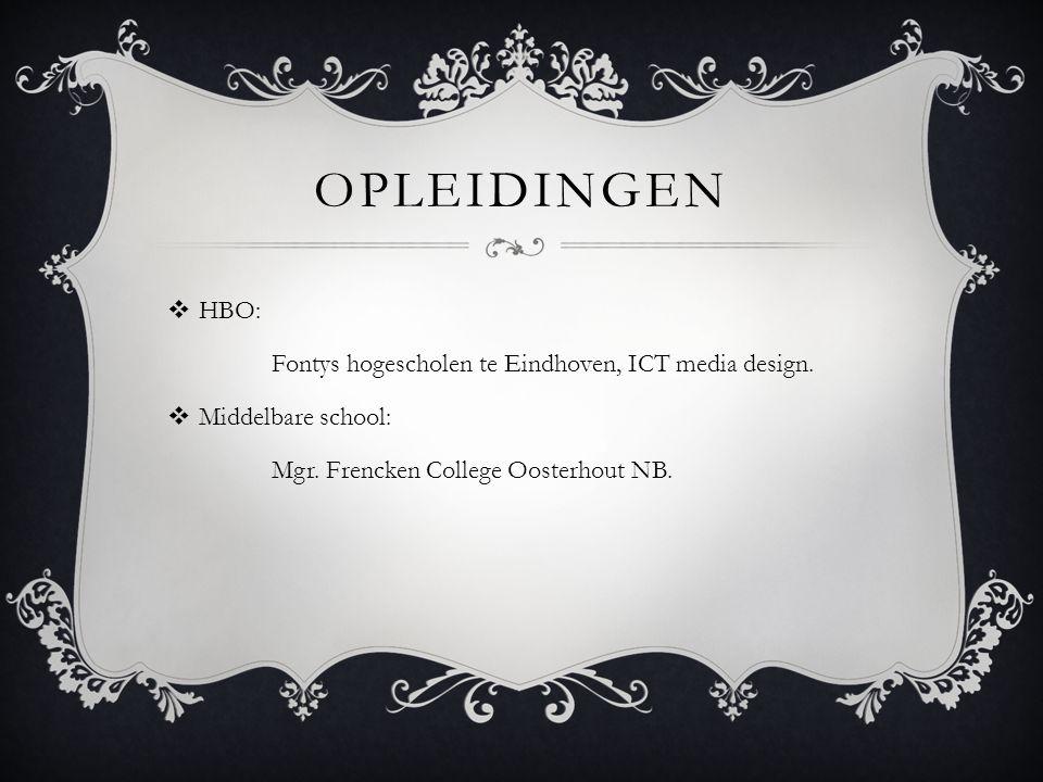 opleidingen HBO: Fontys hogescholen te Eindhoven, ICT media design.