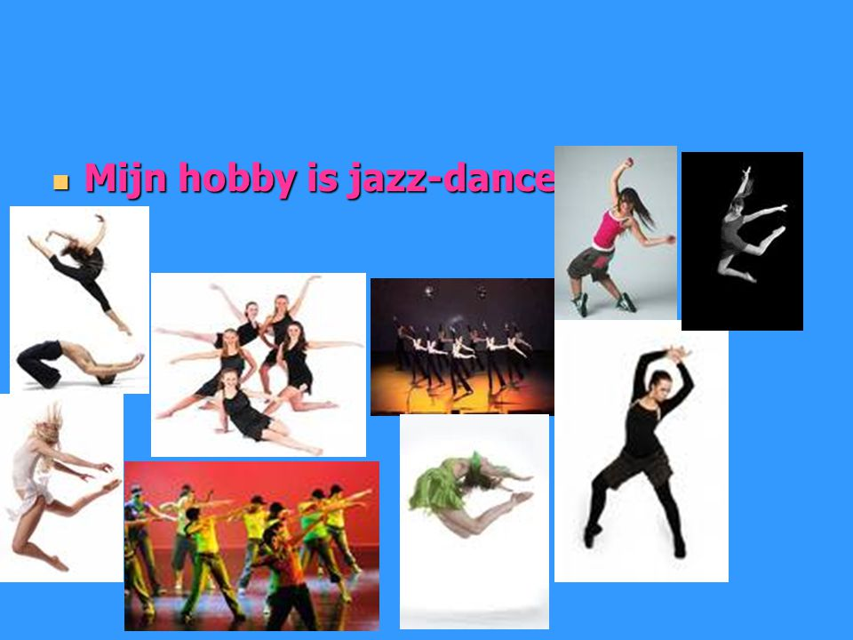 Mijn hobby is jazz-dance.