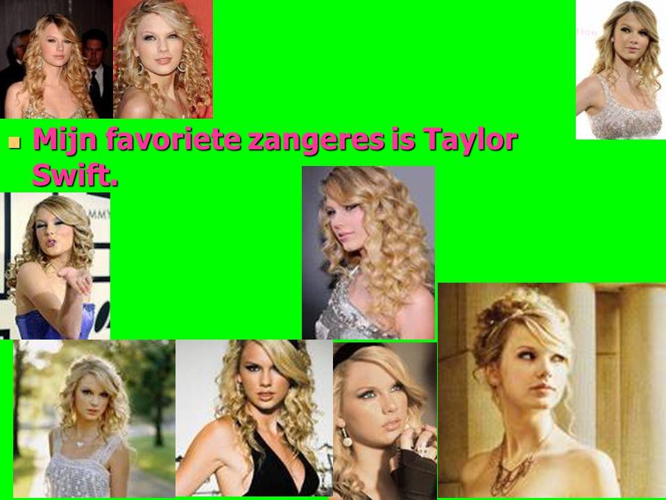 Mijn favoriete zangeres is Taylor Swift.