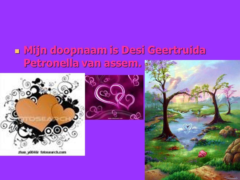 Mijn doopnaam is Desi Geertruida Petronella van assem.
