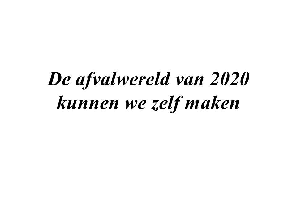 De afvalwereld van 2020 kunnen we zelf maken