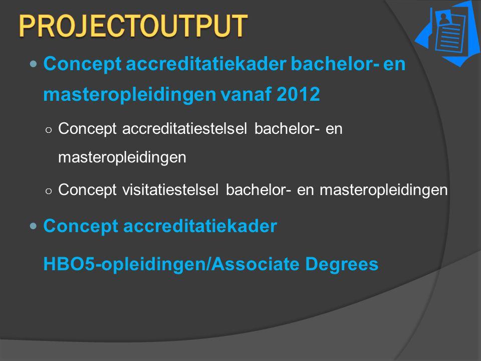ProjectOUTPUT Concept accreditatiekader bachelor- en masteropleidingen vanaf 2012. Concept accreditatiestelsel bachelor- en masteropleidingen.
