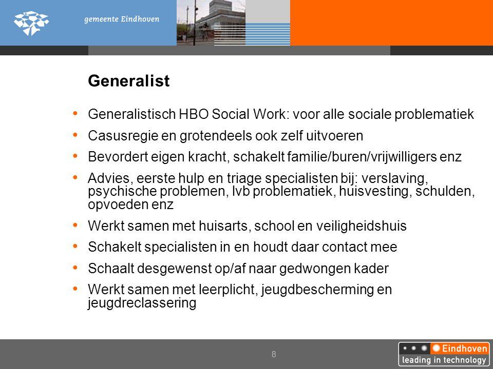 Generalist Generalistisch HBO Social Work: voor alle sociale problematiek. Casusregie en grotendeels ook zelf uitvoeren.