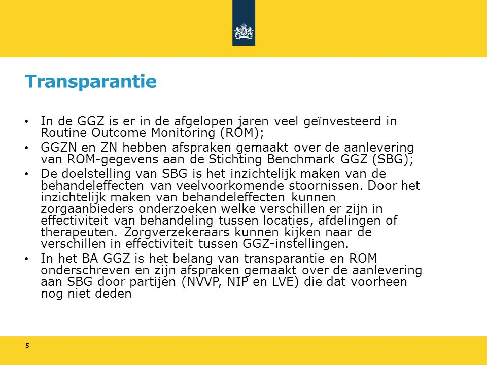 Transparantie In de GGZ is er in de afgelopen jaren veel geïnvesteerd in Routine Outcome Monitoring (ROM);
