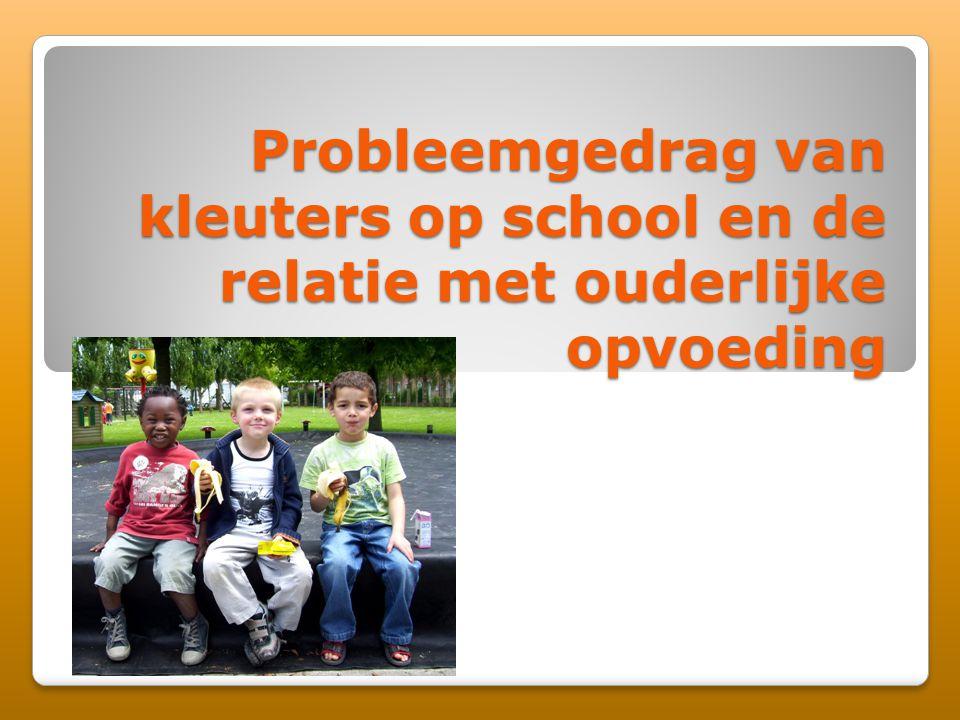 Probleemgedrag van kleuters op school en de relatie met ouderlijke opvoeding