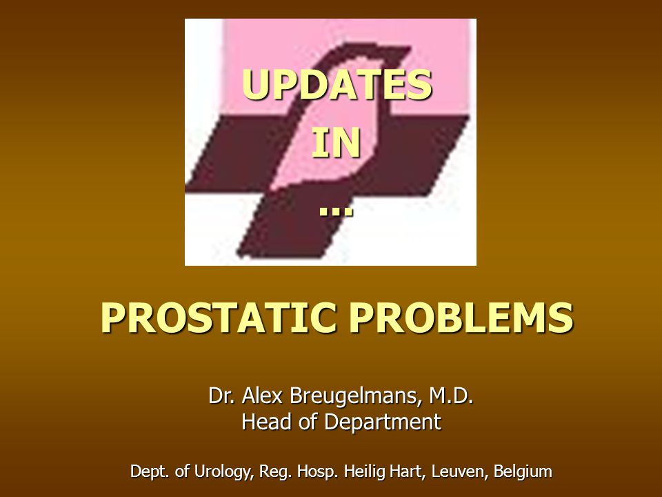 UPDATES IN ... PROSTATIC PROBLEMS