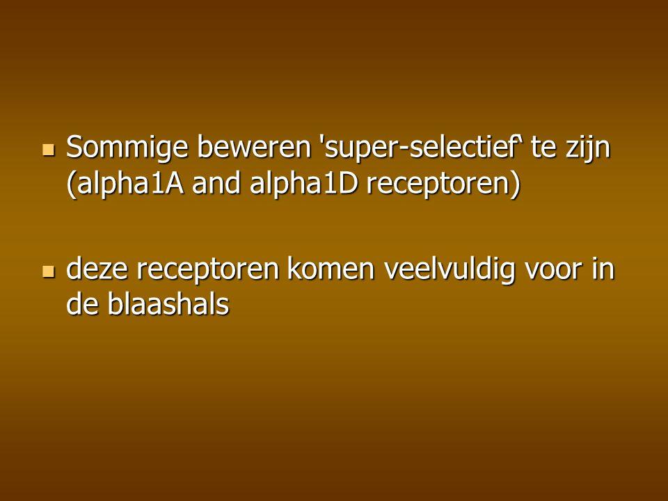 Sommige beweren super-selectief' te zijn (alpha1A and alpha1D receptoren)