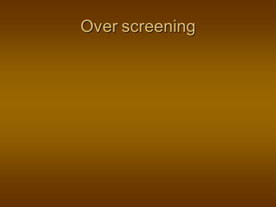 Over screening
