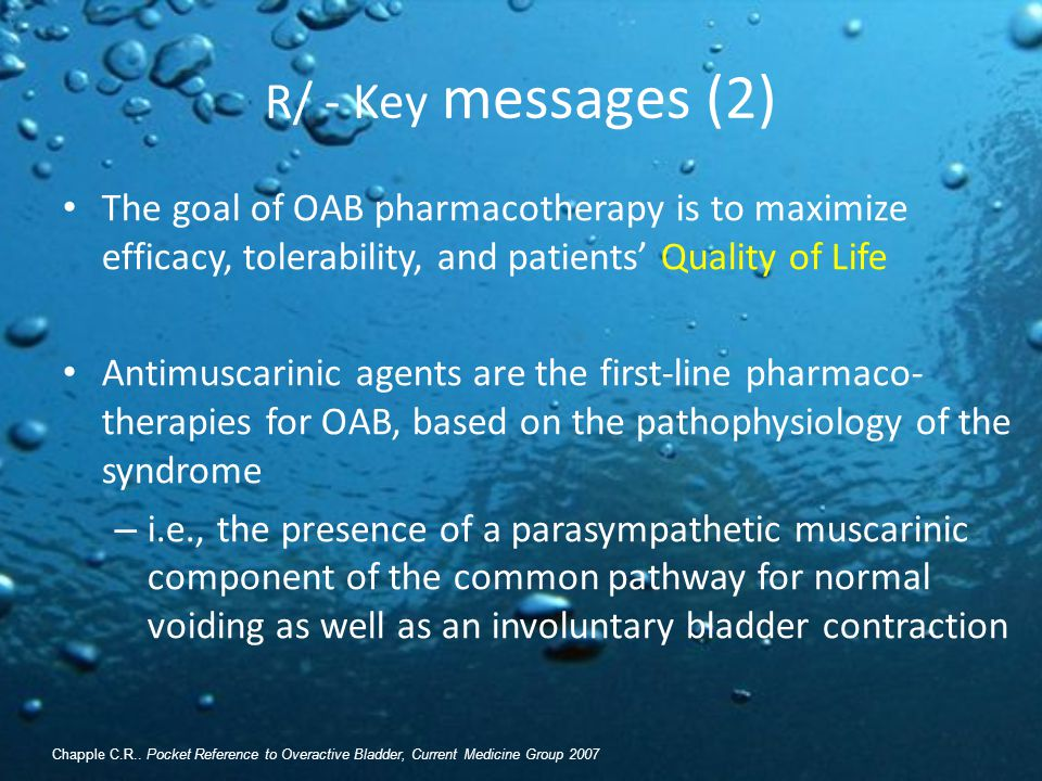 R/ - Key messages (2) The goal of OAB pharmacotherapy is to maximize efficacy, tolerability, and patients' Quality of Life.