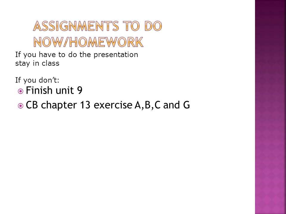 Assignments to do now/homework
