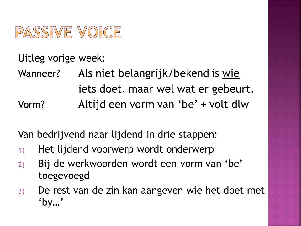 Passive voice iets doet, maar wel wat er gebeurt. Uitleg vorige week: