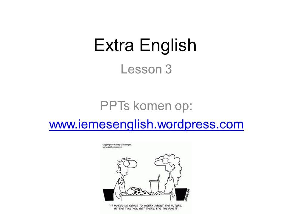 Lesson 3 PPTs komen op: www.iemesenglish.wordpress.com
