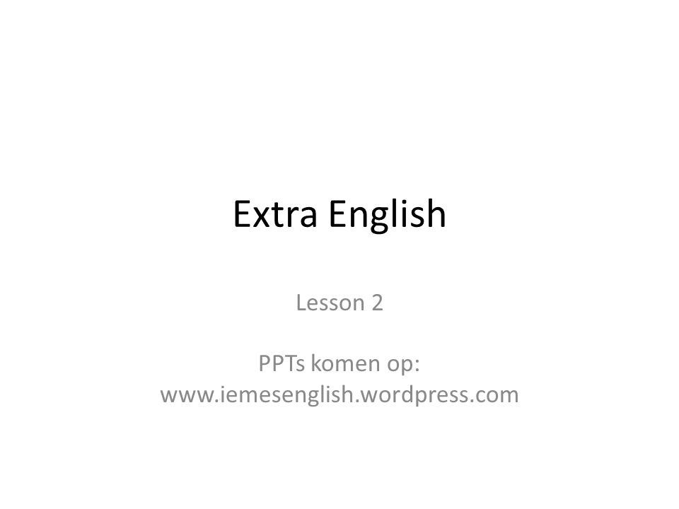 Lesson 2 PPTs komen op: www.iemesenglish.wordpress.com