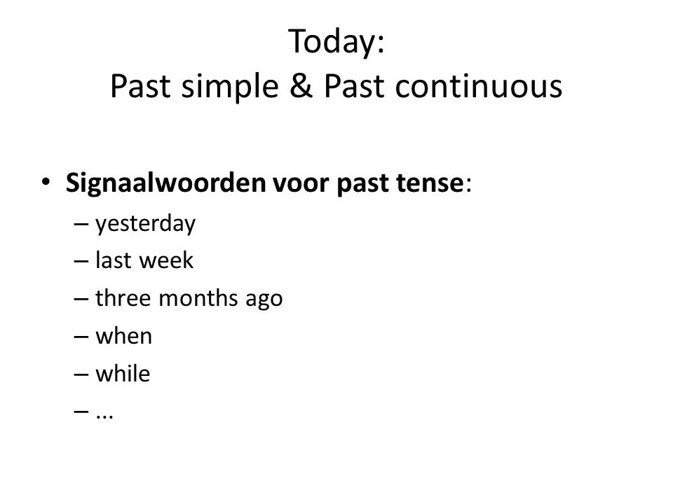 Today: Past simple & Past continuous