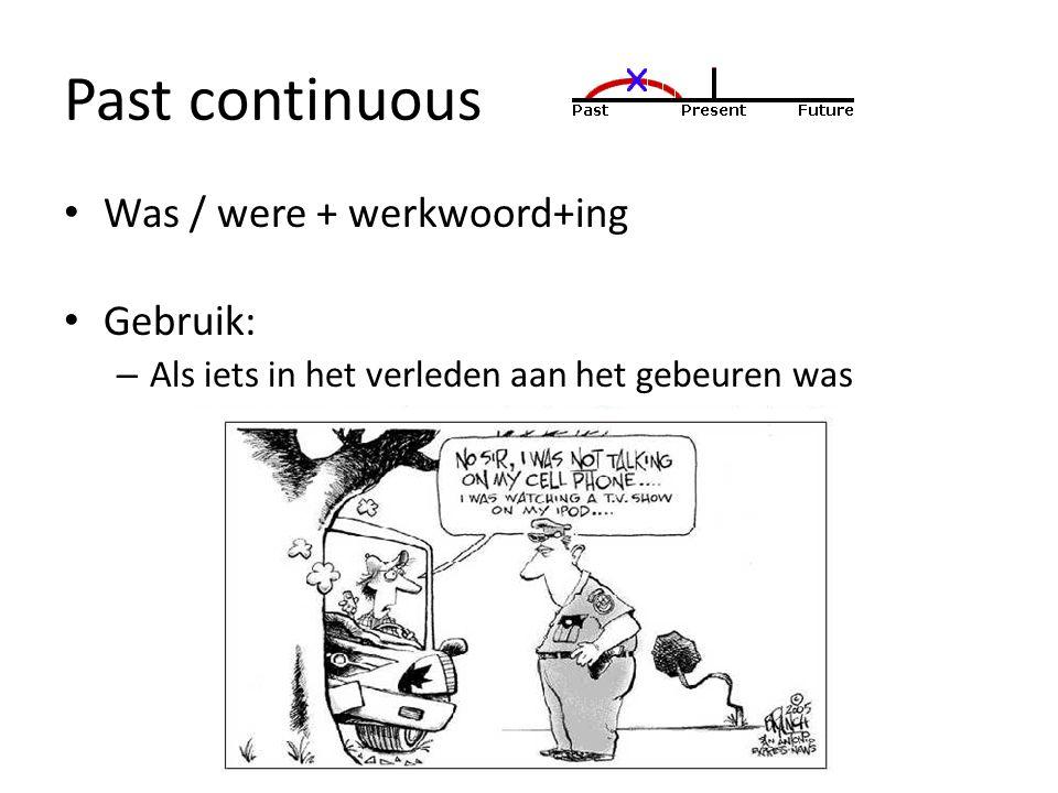 Past continuous Was / were + werkwoord+ing Gebruik: