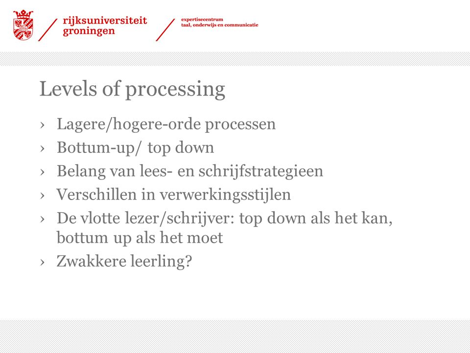 Levels of processing Lagere/hogere-orde processen Bottum-up/ top down