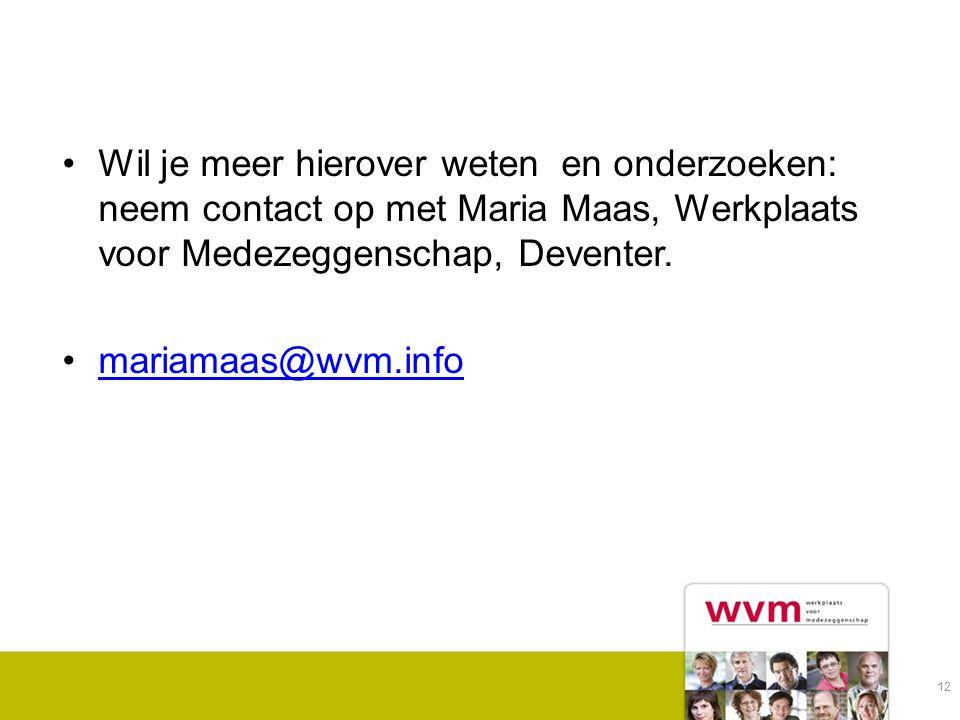 Wil je meer hierover weten en onderzoeken: neem contact op met Maria Maas, Werkplaats voor Medezeggenschap, Deventer.