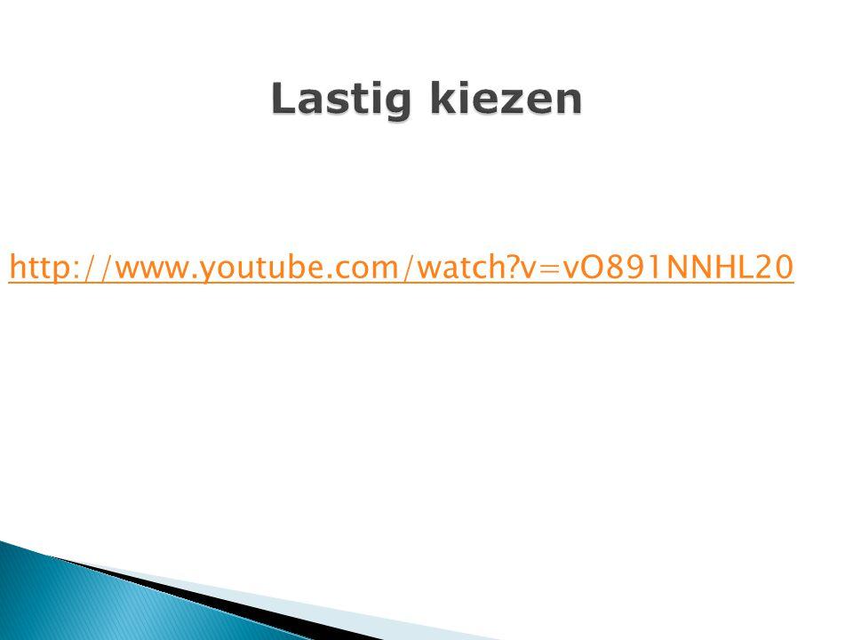 Lastig kiezen http://www.youtube.com/watch v=vO891NNHL20