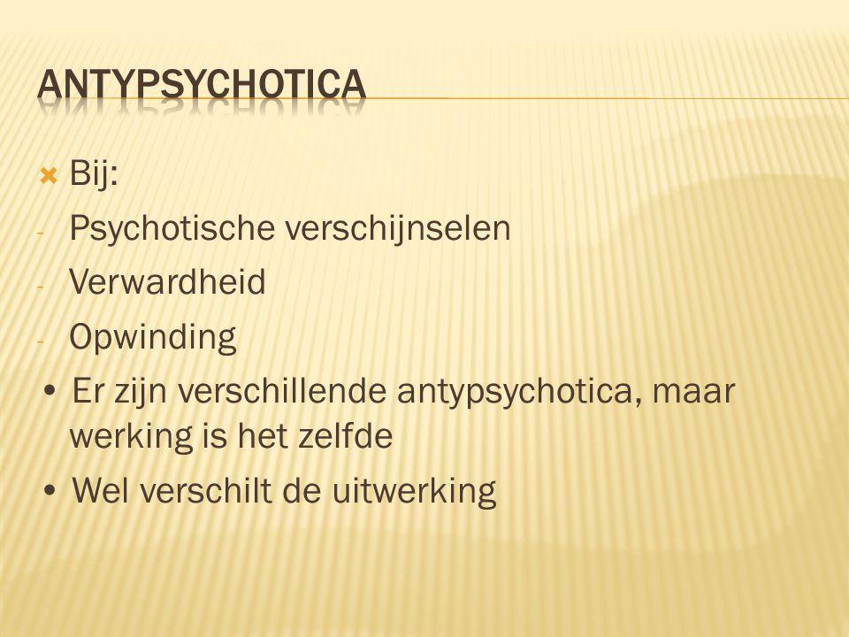 antypsychotica Bij: Psychotische verschijnselen Verwardheid Opwinding