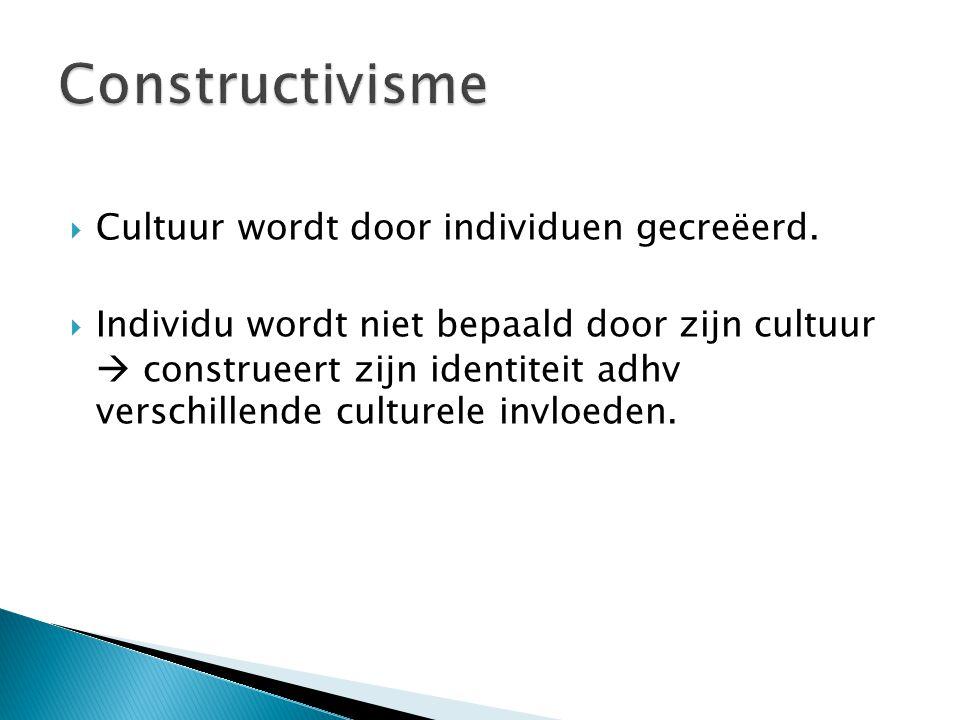 Constructivisme Cultuur wordt door individuen gecreëerd.