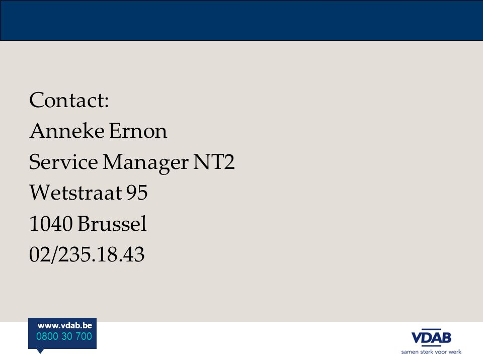 Contact: Anneke Ernon Service Manager NT2 Wetstraat 95 1040 Brussel 02/235.18.43
