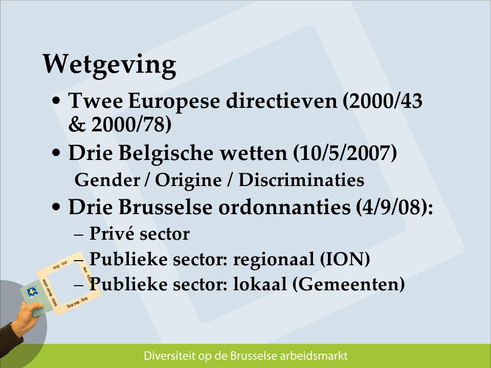 Wetgeving Twee Europese directieven (2000/43 & 2000/78)