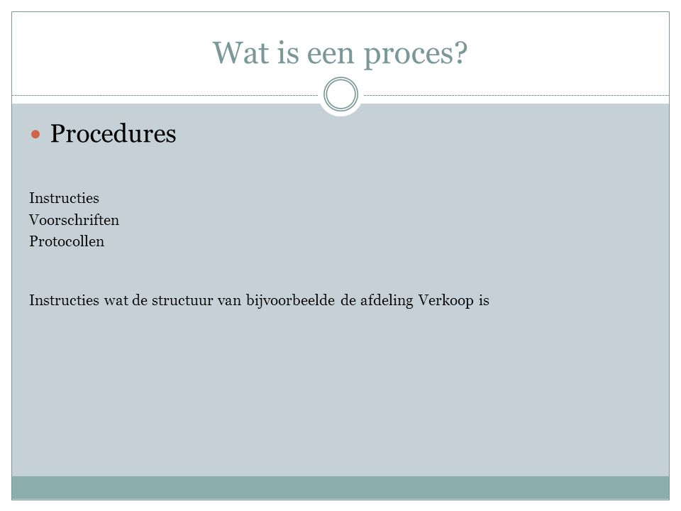 Wat is een proces Procedures Instructies Voorschriften Protocollen