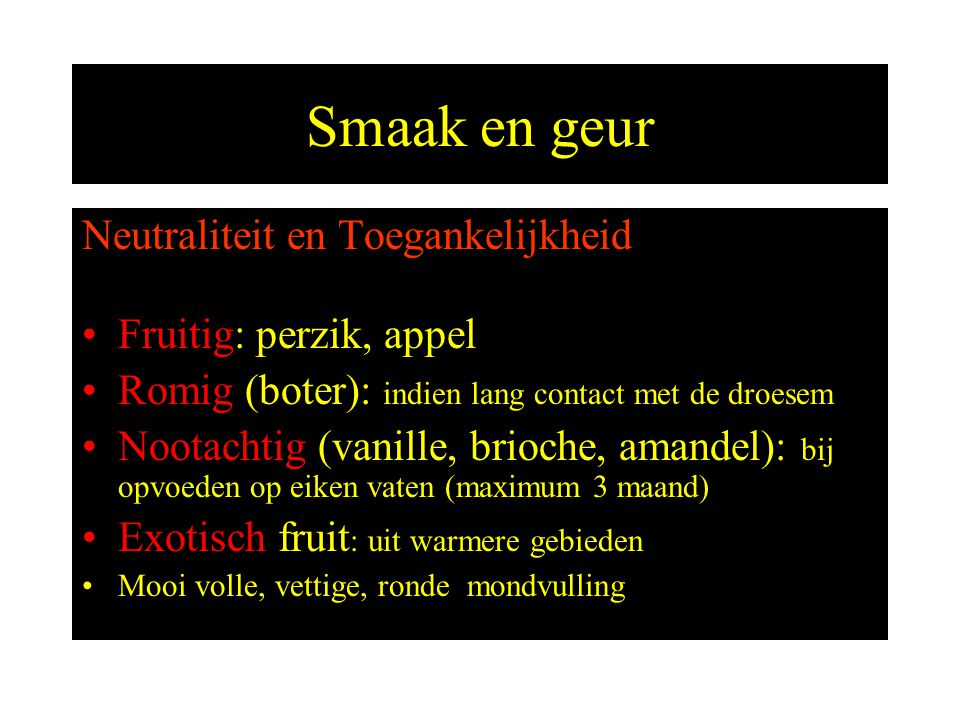 Smaak en geur Neutraliteit en Toegankelijkheid Fruitig: perzik, appel
