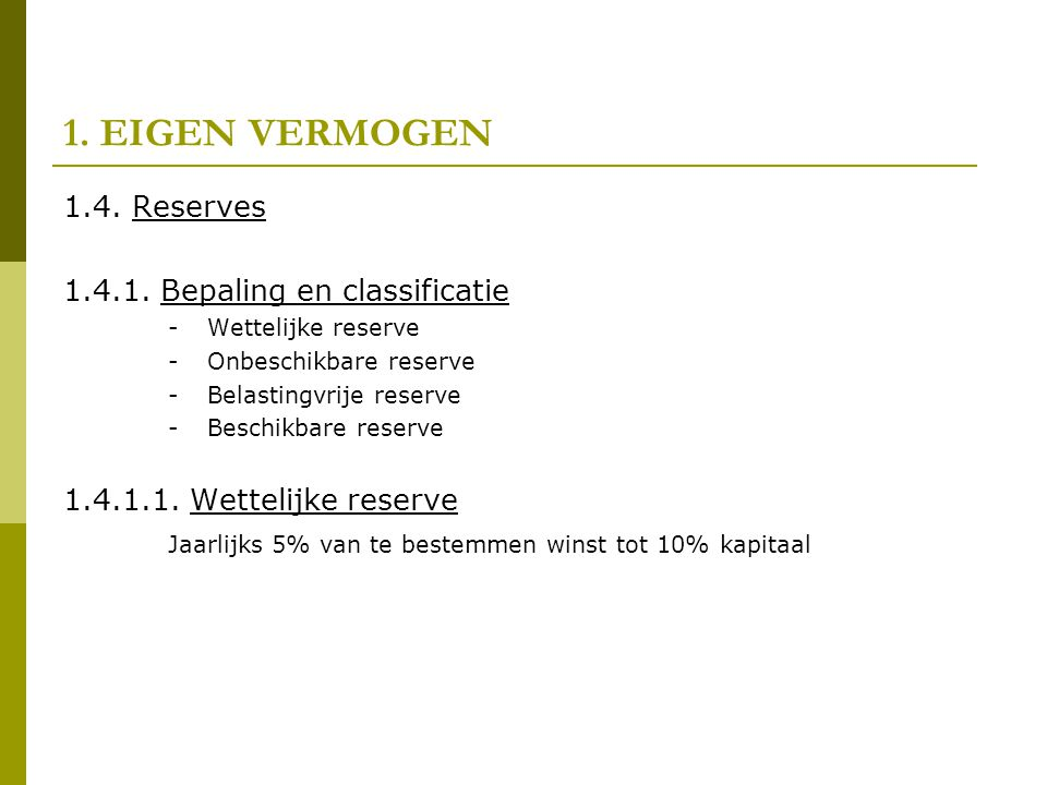 1. EIGEN VERMOGEN 1.4. Reserves 1.4.1. Bepaling en classificatie