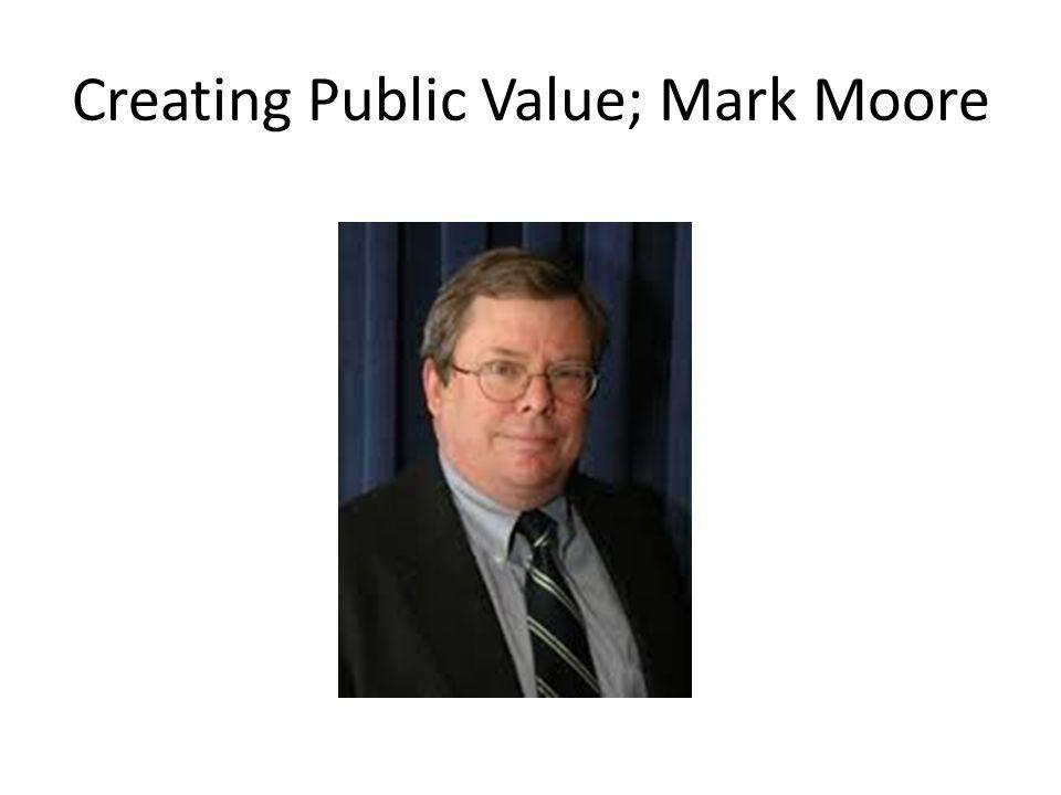 Creating Public Value; Mark Moore